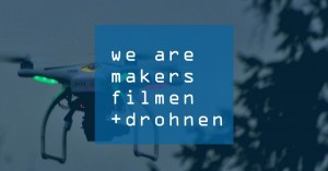 We are makers DiY Filmen und Drohnen